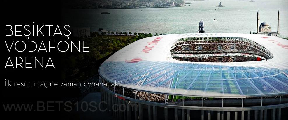 Beşiktaş Vodafone Arena İlk Resmi Maç Bahisi