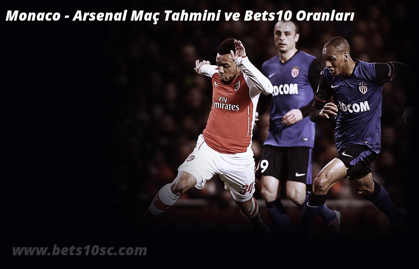 Monaco vs Arsenal Maç Tahmini ve Bets10 Oranları