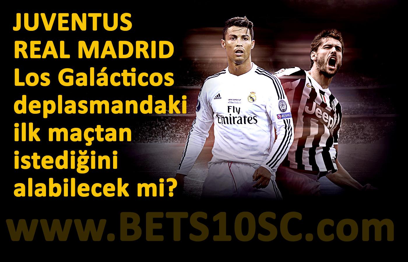 JUVENTUS REAL MADRID Los Galácticos deplasmandaki ilk maçtan istediğini alabilecek mi?